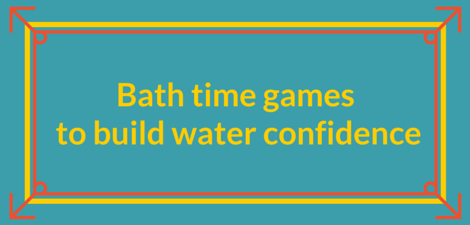 Bath time games to build water confidence